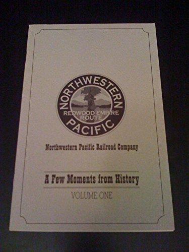 Pacific Railroad Northwestern (A Few Moments From History Northwestern Pacific Railroad Co. Volume One)