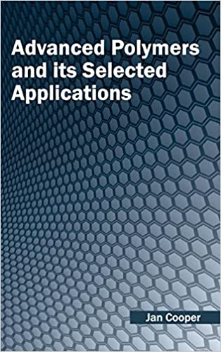 Advanced Polymers and Its Selected Applications: Jan Cooper