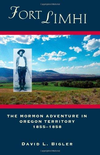 Fort Limhi: The Mormon Adventure in Oregon Territory, 1855-1858