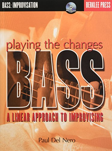 Playing the Changes: Bass: A Linear Approach to Improvising (Playing Bass)