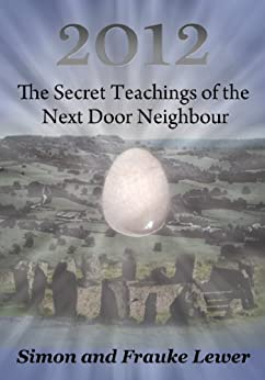 2012 The Secret Teachings of the Next Door Neighbour by [Lewer, Simon, Lewer, Frauke]