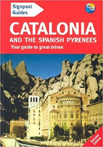 Signpost Guide Catalonia and the Spanish Pyrenees: Your Guide to Great Drives (Signpost Guide Catalonia & the Spanish Pyrenees: Your Guide to Greatdrives) by Tony Kelly (1-May-2003)