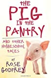 The Pig in the Pantry, Rose Godfrey, 1466350407