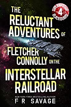 The Reluctant Adventures of Fletcher Connolly on the Interstellar Railroad Vol. 4: Supermassive Blackguard by [Savage, Felix R.]