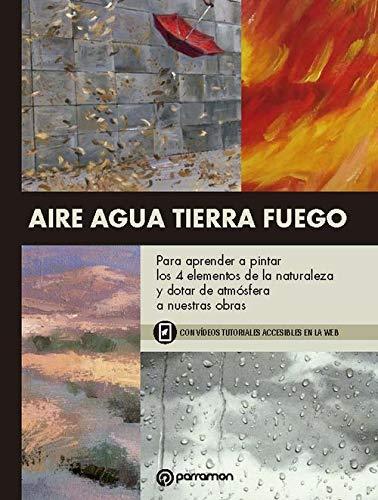 Aire Agua Tierra Fuego (Temas para pintar) por Barrera Garrido, María José