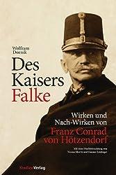 Des Kaisers Falke: Wirken und Nach-Wirken von Franz Conrad von Hötzendorf