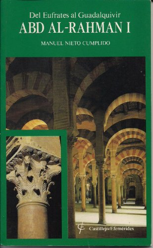 Del Eufrates al Guadalquivir - Abd Al-Rahman I (Coleccion Castillejo/Efemerides No. 6)