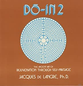 Do-In 2: A Most Complete Work on the Ancient Art of Self-Massage Jacques De Langre