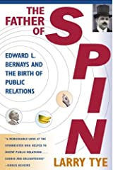 The Father of Spin: Edward L. Bernays & the Birth of Public Relations The Father of Spin Paperback