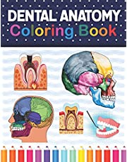 Dental Anatomy Coloring Book: Fun and Easy Adult Coloring Book for Dental Assistants, Dental Students, Dental Hygienists, Dental Therapists, Periodontists and Dentists. Dental Assisting Exam Review Book.