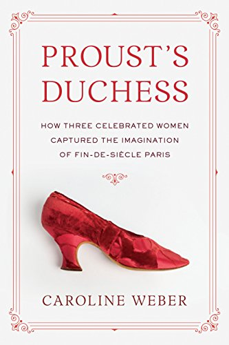 Proust's Duchess: How Three Celebrated Women Captured the Imagination of Fin-de-Siecle ()