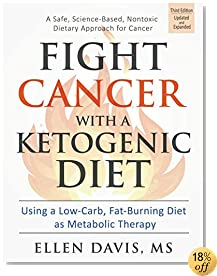 fight cancer with a ketogenic diet third edition using a lowcarb fatburning diet as metabolic therapy