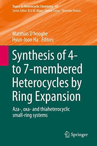 (Synthesis of 4- to 7-membered Heterocycles by Ring Expansion: Aza-, oxa- and thiaheterocyclic small-ring systems (Topics in Heterocyclic Chemistry Book 41))