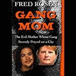 Gang Mom: The Evil Mother Whose Gang Secretly Preyed on a City | Fred Rosen