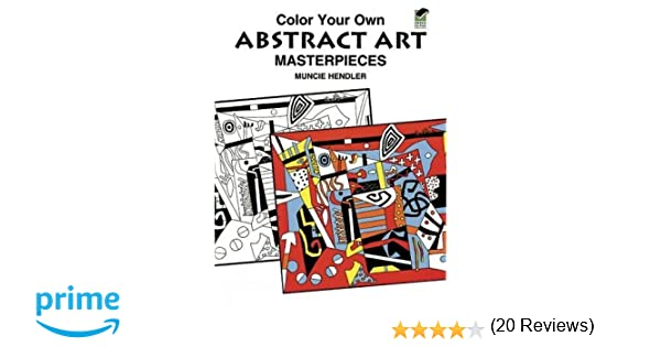 Color Your Own Abstract Art Masterpieces Dover Coloring Book Muncie Hendler 0800759408009 Amazon Books