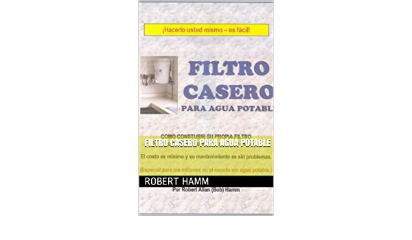 Amazon.com: Filtro Casero para Agua Potable (Spanish Edition) eBook: Robert Hamm, Onaldo Suárez: Kindle Store