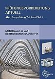 Prüfungsvorbereitung aktuell Metallbauer/-in und Konstruktionsmechaniker/-in: Abschlussprüfung Teil I und Teil II