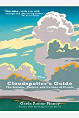 The Cloudspotter's Guide: The Science, History, and Culture of Clouds Kindle Edition