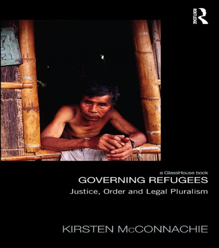 Download Governing Refugees: Justice, Order and Legal Pluralism (Law, Development and Globalization) Pdf