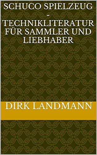Schuco Spielzeug - Technikliteratur für Sammler und Liebhaber (German Edition)