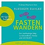 Fasten-Wandern: Der nachhaltige Weg zu Gesundheit, Fitness und sich selbst | Ruediger Dahlke