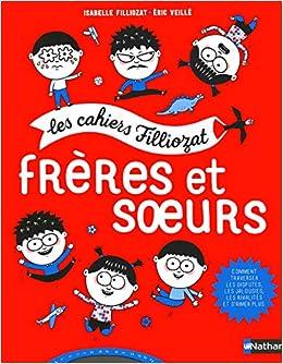 Freres Et Soeurs Les Cahiers Filliozat Des 5 Ans Amazon
