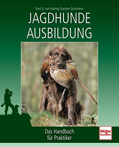 Jagdhunde-Ausbildung: Das Handbuch für Praktiker
