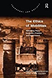 img - for The Ethics of Mobilities: Rethinking Place, Exclusion, Freedom and Environment (Transport and Society) book / textbook / text book