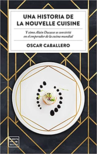 Una historia de la Nouvelle Cuisine de Oscar Caballero