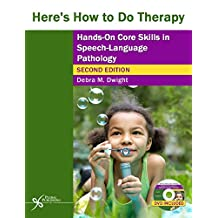 Here's How to Do Therapy: Hands on Core Skills in Speech-Language Pathology, Second Edition