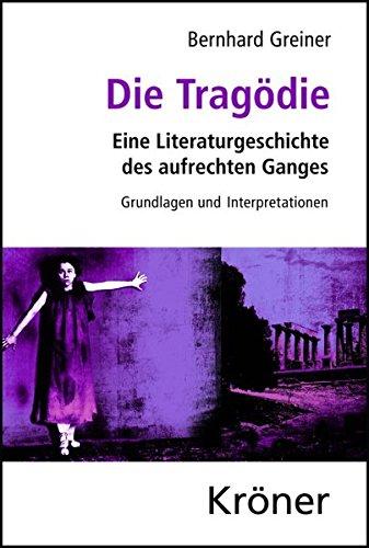 Die Tragödie: Eine Literaturgeschichte des aufrechten Ganges. Grundlagen und Interpretationen