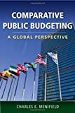 Comparative Public Budgeting : A Global Perspective, Menifield, Charles E., 0763780103