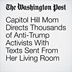 Capitol Hill Mom Directs Thousands of Anti-Trump Activists With Texts Sent From Her Living Room | Michael Alison Chandler