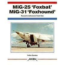 MiG-25 'Foxbat' MiG-31 'Foxhound': Russia's Defensive Front Line (Aerofax) by Yefim Gordon (1997-10-17)