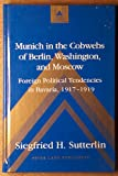 Munich in the Cobwebs of Berlin, Washington, and Moscow : Foreign Political Tendencies in Bavaria, 1917-1919, Sutterlin, Siegfried H., 0820425184