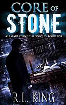 Core of Stone: A Novel in the Alastair Stone Chronicles by [King, R. L.]