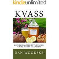 Kvass: History, Health Benefits, & Recipes for the Russian Bread Drink (English Edition)