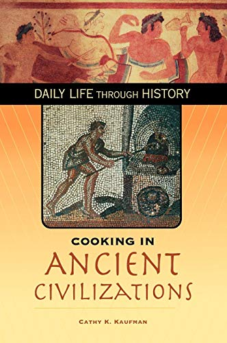 Cooking Series (Cooking in Ancient Civilizations (The Greenwood Press Daily Life Through History Series: Cooking Up History))
