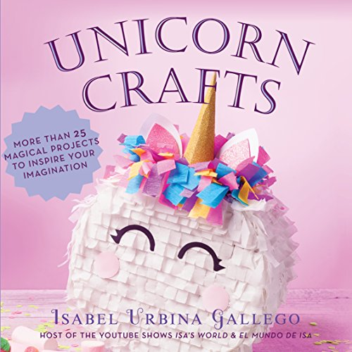 Price comparison product image Unicorn Crafts: More Than 25 Magical Projects to Inspire Your Imagination