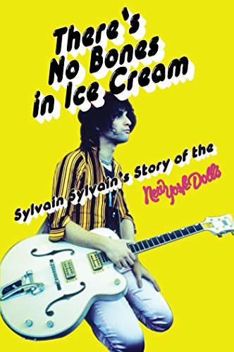 There's No Bones in Ice Cream: Sylvain Sylvain's Story of the New York Dolls ()