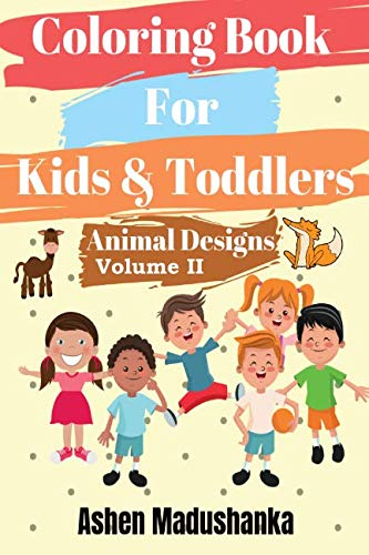 Coloring Book For  Kids & Toddlers: Animal Designs : Ages 2-4 , 4-8 , 8-12 ( Volume 2)