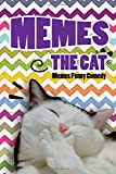 Memes The Cat: The Ultimate Cat Collection of Jokes (Cat Memes, Funny Memes, Memes XL, Best Memes, Memes Free,Memes Books) (Volume 9)