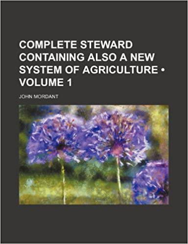 Book Complete Steward Containing Also a New System of Agriculture (Volume 1)