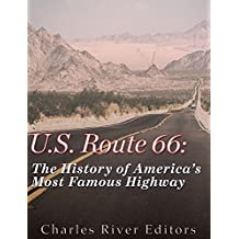 U.S. Route 66: The History of America's Most Famous Highway