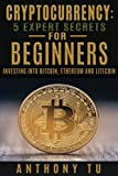 Cryptocurrency: 5 Expert Secrets For Beginners: Investing Into Bitcoin, Ethereum Picture