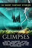 img - for Glimpses: an Anthology of 16 Short Fantasy Stories: An exclusive collection of fantasy fiction book / textbook / text book