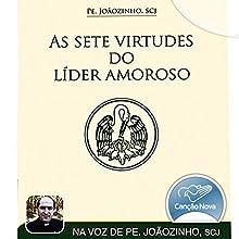 As Sete Virtudes Do Líder Amoroso [The Seven Virtues of the Loving Leader] Audiobook by  Padre Joãozinho Narrated by  Padre Joãozinho