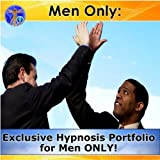 Men Only: Exclusive Hypnosis Portfolio For Men Only!