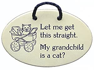 Let me get this straight. My grandchild is a cat? Ceramic wall plaques handmade in the USA for over 30 years. Reduced price offsets shipping cost.