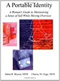 A Portable Identity: A Woman's Guide to Maintaining a Sense of Self While Moving Overseas, Revised Edition